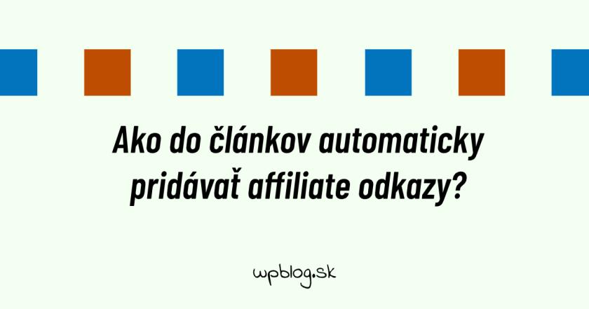 Ako do článkov automaticky pridávať affiliate odkazy