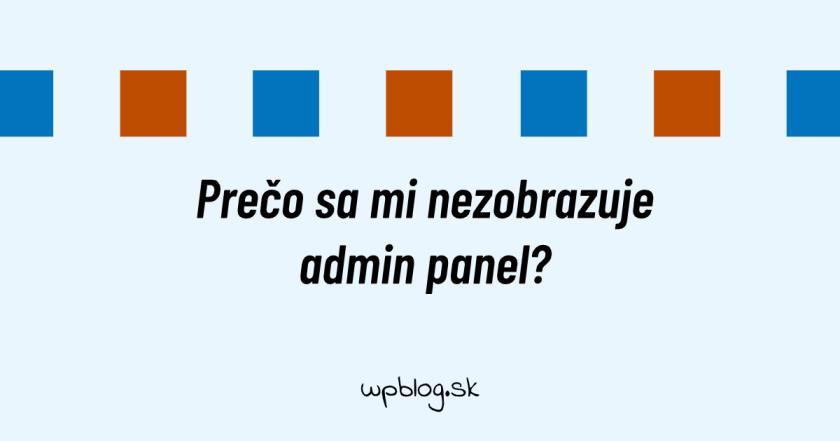 Prečo sa mi nezobrazuje admin panel?