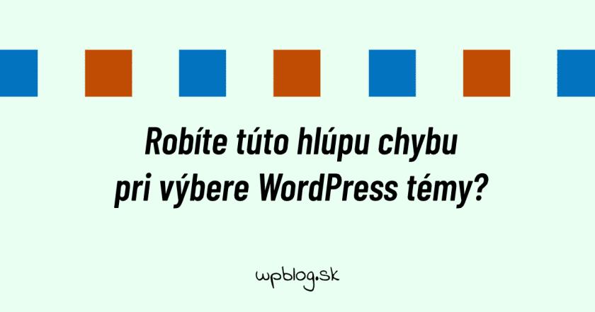 Robíte túto hlúpu chybu pri výbere WordPress témy?