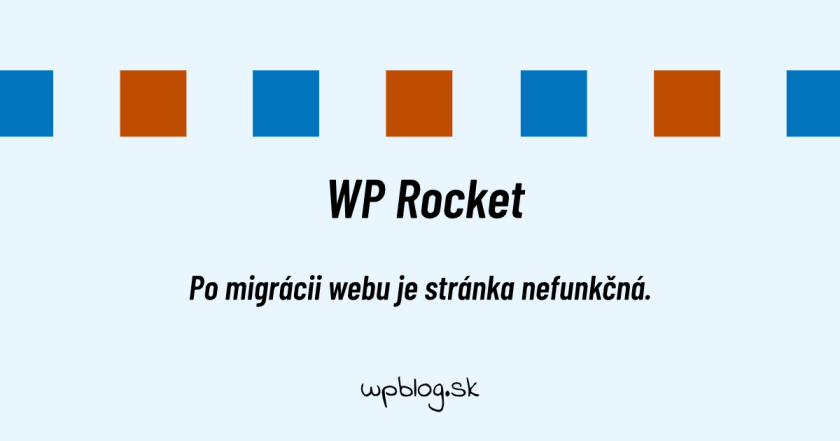 WP Rocket - po migrácii webu je stránka nefunkčná