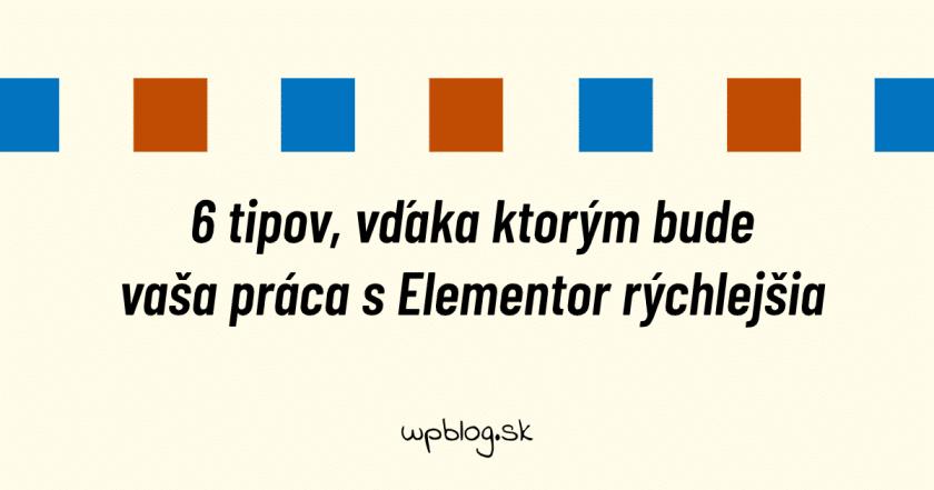 Tipy na rýchlejšiu prácu s Elementor