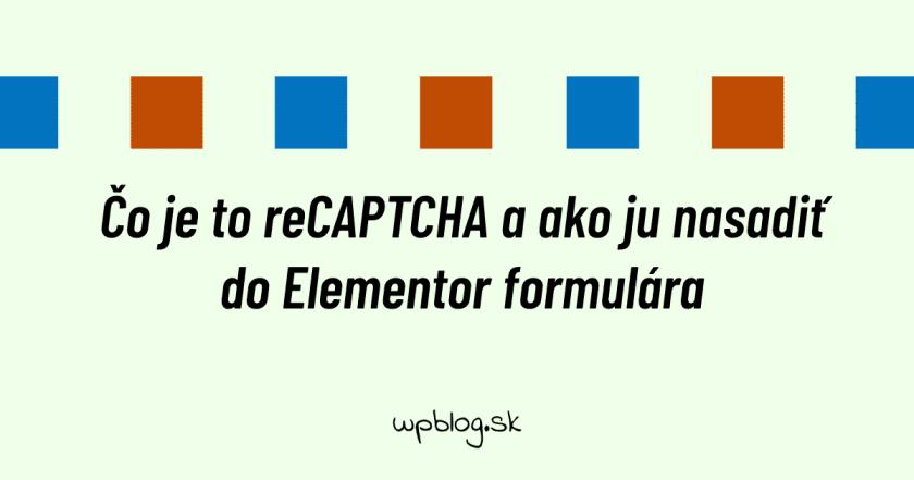 Čo je to reCAPTCHA a ako ju nasadiť do Elementor formulára
